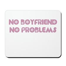 NO BOYFRIEND NO PROBLEMS Mousepad
