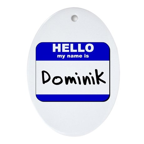 hello my name is dominik Oval Ornament
