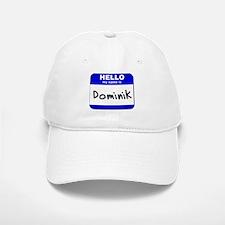 hello my name is dominik Baseball Baseball Cap