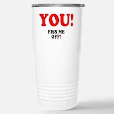 YOU - PISS ME OFF! Travel Mug