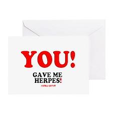 YOU - GAVE ME HERPES - I STILL GOT I Greeting Card
