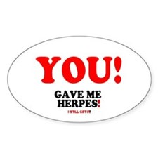 YOU - GAVE ME HERPES - I STILL GOT  Decal