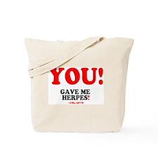YOU - GAVE ME HERPES - I STILL GOT IT! Tote Bag