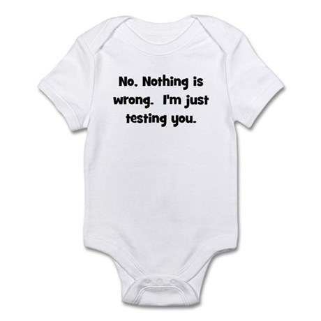 Nothing is Wrong, Just Testin Infant Bodysuit