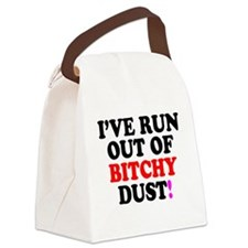 IVE RUN OUT OF BITCHY DUST! Canvas Lunch Bag