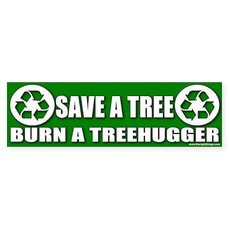 Save A Tree Burn Treehuggers Bumper Sticker