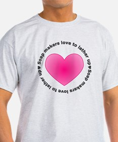 Soap Makers Love to Lather Up T-Shirt