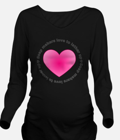 Soap Makers Love to  Long Sleeve Maternity T-Shirt