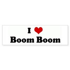 I Love Boom Boom Bumper Bumper Sticker