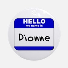 hello my name is dionne  Ornament (Round)
