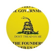 THIS IS THE GOVERNMENT THE FOUNDERS Round Ornament