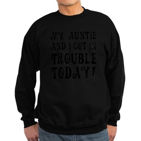 My Auntie and I got in trouble t Sweatshirt (dark)