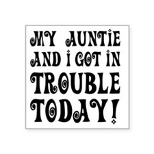 "My Auntie and I got in trou Square Sticker 3"" x 3"""