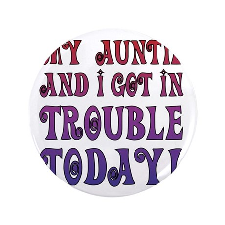 """My Auntie and I got in trouble today! 3.5"""" Button"""