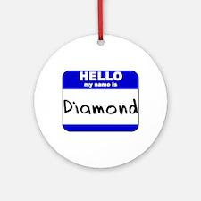 hello my name is diamond  Ornament (Round)