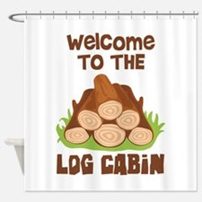 Welcome TO THE LOG CABiN Shower Curtain