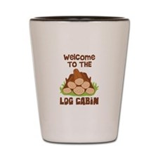 Welcome TO THE LOG CABiN Shot Glass