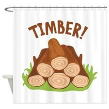 TIMBER! Shower Curtain