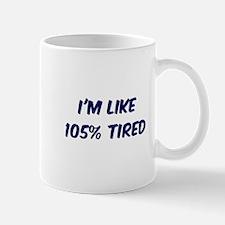 105% TIRED Mugs