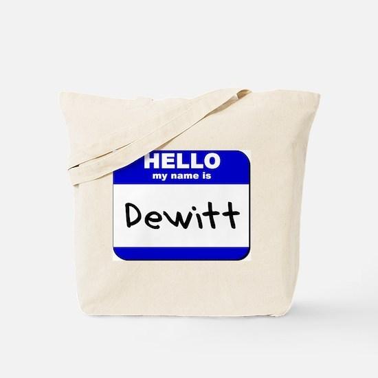hello my name is dewitt Tote Bag