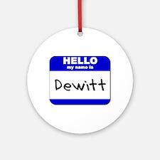 hello my name is dewitt  Ornament (Round)