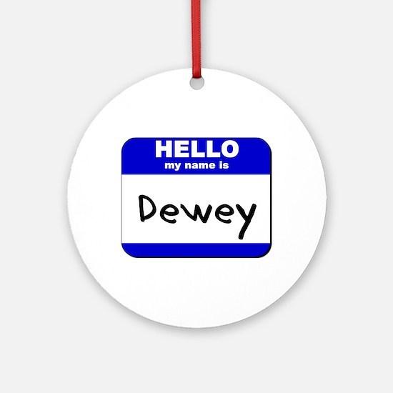 hello my name is dewey  Ornament (Round)