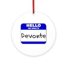 hello my name is devonte  Ornament (Round)