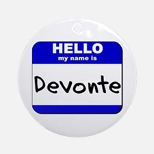hello my name is devonte  Ornament (Round)