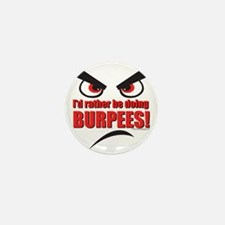 Id rather be doing BURPEES! Mini Button