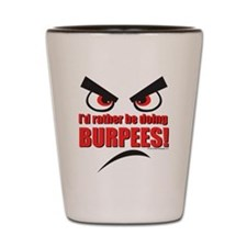 Id rather be doing BURPEES! Shot Glass