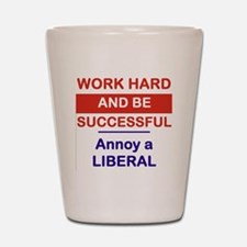 WORK HARD AND BE SUCCESSFUL ANNOY A LIB Shot Glass