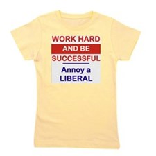 WORK HARD AND BE SUCCESSFUL ANNOY A LIB Girl's Tee