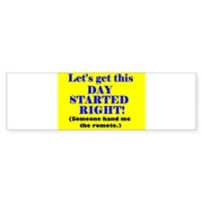 LET'S GET DAY STARTED RIGHT H Bumper Bumper Sticker