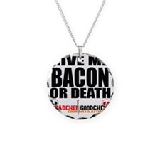 Give Me Bacon or Death Necklace