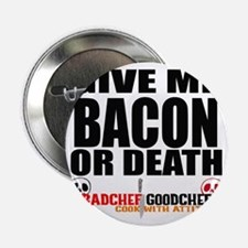 "Give Me Bacon or Death 2.25"" Button"