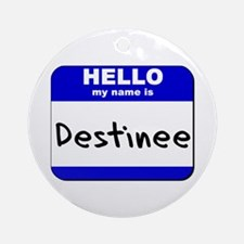 hello my name is destinee  Ornament (Round)