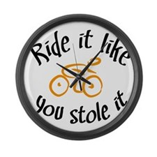 Ride it like you stole it Large Wall Clock