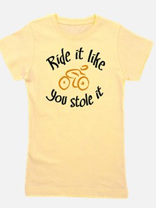 Ride it like you stole it Girl's Tee