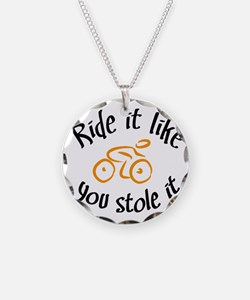 Ride it like you stole it Necklace