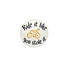Ride it like you stole it Mini Button