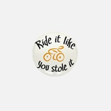 Ride it like you stole it Mini Button
