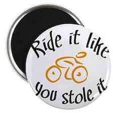 Ride it like you stole it Magnet