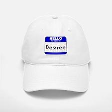 hello my name is desiree Baseball Baseball Cap