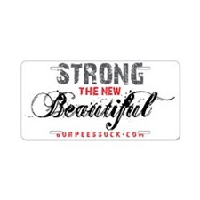 STRONG THE NEW BEAUTIFUL -  Aluminum License Plate