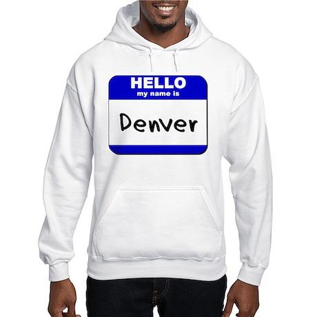 hello my name is denver Hooded Sweatshirt