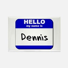 hello my name is dennis Rectangle Magnet