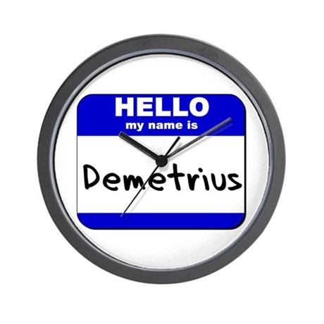 hello my name is demetrius Wall Clock