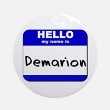 hello my name is demarion  Ornament (Round)