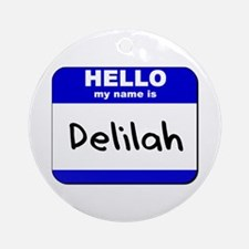hello my name is delilah  Ornament (Round)