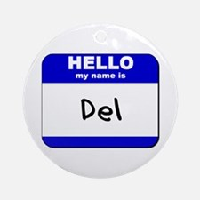 hello my name is del  Ornament (Round)
